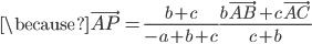 \displaystyle \because \vec{AP}=\frac{b+c}{-a+b+c}\frac{b\vec{AB}+c\vec{AC}}{c+b}