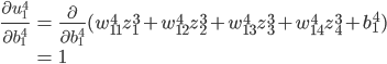 \displaystyle \begin{align}  \frac{\partial u_1^4}{\partial b_1^4} &= \frac{\partial}{\partial b_1^4} (w_{11}^4 z_1^3 + w_{12}^4 z_2^3 + w_{13}^4 z_3^3 + w_{14}^4 z_4^3 + b_1^4) \\ \\ &= 1 \end{align}