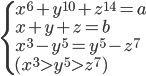 \displaystyle \begin{cases}x^{6}+y^{10}+z^{14}=a\\x+y+z=b\\x^{3}-y^{5}=y^{5}-z^{7}\\(x^{3} \gt y^{5} \gt z^{7})\end{cases}