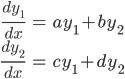 \displaystyle \begin{eqnarray}        \frac{dy_{1}}{dx} &=& ay_{1}+by_{2} \\        \frac{dy_{2}}{dx} &=& cy_{1}+dy_{2}   \end{eqnarray}
