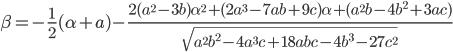 \displaystyle \beta=-\frac{1}{2}(\alpha+a)-\frac{2(a^2-3b)\alpha^2+(2a^3-7ab+9c)\alpha+(a^2 b-4b^2+3ac)}{\sqrt{a^2 b^2 -4a^3 c +18abc -4b^3-27c^2}}