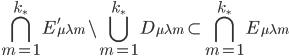 \displaystyle \bigcap_{m=1}^{k_{\ast}}E_{\mu \lambda m}' \setminus \bigcup_{m=1}^{k_{\ast}}D_{\mu \lambda m} \subset \bigcap_{m=1}^{k_{\ast}}E_{\mu \lambda m}