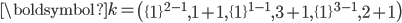 \displaystyle \boldsymbol{k}=\left(\{1\}^{2-1},1+1,\{1\}^{1-1},3+1,\{1\}^{3-1},2+1\right)