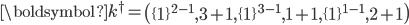 \displaystyle \boldsymbol{k}^{\dagger}=\left(\{1\}^{2-1},3+1,\{1\}^{3-1},1+1,\{1\}^{1-1},2+1\right)