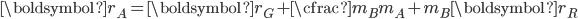 \displaystyle \boldsymbol{r_A} = \boldsymbol{r_G} + \cfrac{m_B}{m_A + m_B}\boldsymbol{r_R}