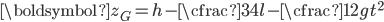 \displaystyle \boldsymbol{z_G} = h-\cfrac{3}{4}l - \cfrac{1}{2}gt ^ 2