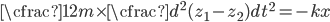 \displaystyle \cfrac{1}{2}m \times \cfrac{d ^ 2 (z_1 - z_2)}{dt ^ 2}= -kx