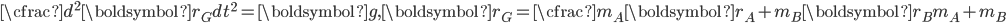 \displaystyle \cfrac{d ^ 2 \boldsymbol{r_G}}{dt ^2} =  \boldsymbol{g}, \boldsymbol{r_G}=\cfrac{m_A \boldsymbol{r_A}+m_B \boldsymbol{r_B}}{m_A + m_B}