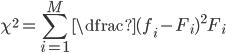 \displaystyle \chi^2=\sum_{i=1}^{M}\dfrac{(f_i - F_i)^2}{F_i}