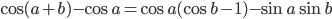 \displaystyle \cos{(a+b)} - \cos{a} = \cos{a}(\cos{b}-1)-\sin{a}\sin{b}