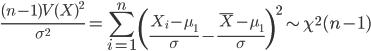 \displaystyle \frac{(n-1)V(X)^{2}}{\sigma^{2}}=\sum_{i=1}^{n}\left(\frac{X_{i}-\mu_{1}}{\sigma}-\frac{\overline{X}- \mu_{1}}{\sigma}\right)^{2}\sim\chi^{2}(n-1)