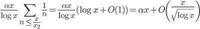 \displaystyle \frac{\alpha x}{\log x}\sum_{n \leq \frac{x}{x_2}}\frac{1}{n} = \frac{\alpha x}{\log x}(\log x+O(1)) = \alpha x + O\left( \frac{x}{\sqrt{\log x}} \right)