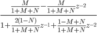 \displaystyle \frac{\frac{M}{1 + M + N} - \frac{M}{1 + M + N} z^{-2}}{1 + \frac{2 (1 - N)}{1 + M + N} z^{-1} + \frac{1 - M + N}{1 + M + N} z^{-2}}