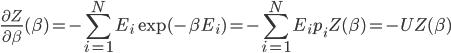\displaystyle \frac{\partial Z}{\partial \beta}(\beta) = -\sum_{i = 1}^N E_i \exp(-\beta E_i) =-\sum_{i = 1}^N E_i p_i  Z(\beta) = -U Z(\beta)