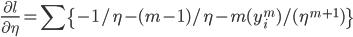 \displaystyle \frac{\partial l}{\partial \eta}=\sum\{-1/\eta - (m-1)/\eta  - m(y_i^m)/(\eta^{m+1}) \}