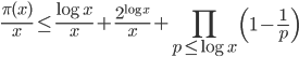 \displaystyle \frac{\pi(x)}{x} \leq \frac{\log x}{x}+\frac{2^{\log x}}{x} + \prod_{p \leq \log x}\left(1-\frac{1}{p}\right)
