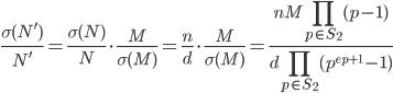 \displaystyle \frac{\sigma(N')}{N'}=\frac{\sigma(N)}{N}\cdot \frac{M}{\sigma(M)} = \frac{n}{d}\cdot \frac{M}{\sigma(M)} = \frac{nM\prod_{p \in S_2}(p-1)}{d\prod_{p \in S_2}(p^{e_p+1}-1)}