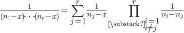 \displaystyle \frac{1}{(n_1-x)\cdots (n_r-x)}=\sum_{j=1}^r\frac{1}{n_j-x}\prod_{\substack{i=1 \\ i \neq j}}^r\frac{1}{n_i-n_j}