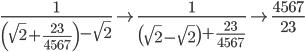 \displaystyle \frac{1}{\left( \sqrt{2} + \frac{23}{4567} \right) - \sqrt{2}} \to \frac{1}{\left( \sqrt{2} - \sqrt{2} \right) + \frac{23}{4567}} \to \frac{4567}{23}