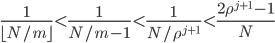 \displaystyle \frac{1}{\lfloor N/m\rfloor} < \frac{1}{N/m-1} < \frac{1}{N/\rho^{j+1}} < \frac{2\rho^{j+1}-1}{N}