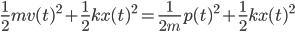 \displaystyle \frac{1}{2} mv(t)^2 + \frac{1}{2}kx(t)^2 = \frac{1}{2m} p(t)^2 + \frac{1}{2}kx(t)^2