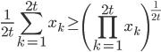 \displaystyle \frac{1}{2t}\sum_{k=1}^{2t} x_k \geq \left( \prod_{k=1}^{2t}x_k \right)^{\frac{1}{2t}}