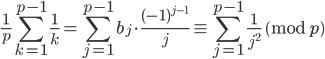 \displaystyle \frac{1}{p}\sum_{k=1}^{p-1}\frac{1}{k}=\sum_{j=1}^{p-1}b_j\cdot \frac{(-1)^{j-1}}{j} \equiv \sum_{j=1}^{p-1}\frac{1}{j^2} \pmod{p}
