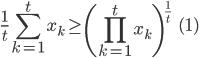 \displaystyle \frac{1}{t}\sum_{k=1}^t x_k \geq \left( \prod_{k=1}^t x_k \right)^{\frac{1}{t}} \qquad\qquad (1)