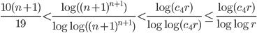 \displaystyle \frac{10(n+1)}{19} < \frac{\log( (n+1)^{n+1})}{\log\log( (n+1)^{n+1})} < \frac{\log(c_4r)}{\log\log(c_4r)}\leq \frac{\log(c_4r)}{\log\log r}
