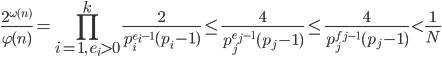 \displaystyle \frac{2^{\omega (n)}}{\varphi (n)} = \prod_{i=1, \ e_i > 0}^k\frac{2}{p_i^{e_i-1}(p_i-1)}\leq \frac{4}{p_j^{e_j-1}(p_j-1)} \leq \frac{4}{p_j^{f_j-1}(p_j-1)} < \frac{1}{N}