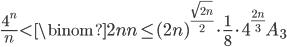 \displaystyle \frac{4^n}{n} < \binom{2n}{n} \leq (2n)^{\frac{\sqrt{2n}}{2}}\cdot \frac{1}{8} \cdot 4^{\frac{2n}{3}}A_3