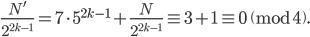 \displaystyle \frac{N'}{2^{2k-1}} =7\cdot 5^{2k-1} + \frac{N}{2^{2k-1}} \equiv 3+1 \equiv 0 \pmod{4}.