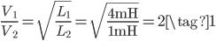 \displaystyle \frac{V _ {1}}{V _ {2}} = \sqrt{\frac{L _ {1}}{L _ {2}}} = \sqrt{\frac{4~\mathrm{mH}}{1~\mathrm{mH}}} = 2 \tag{1}