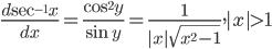\displaystyle \frac{d \sec^{-1}x}{dx}=\frac{\cos^{2} y}{\sin y}=\frac{1}{|x|\sqrt{x^{2}-1}} ,|x|>1