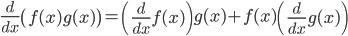 \displaystyle \frac{d}{dx} \left(f(x)g(x) \right) = \left( \frac{d}{dx}f(x) \right)g(x) + f(x) \left(\frac{d}{dx}g(x) \right)