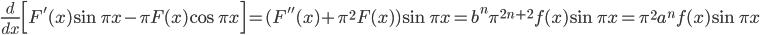 \displaystyle \frac{d}{dx}\Bigl[ F'(x)\sin \pi x-\pi F(x)\cos \pi x \Bigr] = (F''(x)+\pi^2F(x))\sin \pi x = b^n\pi^{2n+2}f(x)\sin \pi x = \pi^2 a^nf(x) \sin \pi x