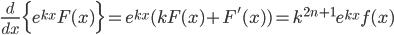 \displaystyle \frac{d}{dx}\Bigl\{ e^{kx}F(x) \Bigr\} = e^{kx}(kF(x)+F'(x))=k^{2n+1}e^{kx}f(x)