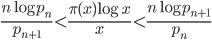 \displaystyle \frac{n \log p_n}{p_{n+1}} < \frac{\pi (x)\log x}{x} < \frac{n\log p_{n+1}}{p_n}