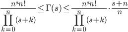 \displaystyle \frac{n^sn!}{\prod_{k=0}^n(s+k)}\leq \Gamma (s) \leq \frac{n^sn!}{\prod_{k=0}^n(s+k)}\cdot \frac{s+n}{n}