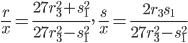\displaystyle \frac{r}{x}=\frac{27r_3^2+s_1^2}{27r_3^2-s_1^2}, \quad \frac{s}{x}=\frac{2r_3s_1}{27r_3^2-s_1^2}