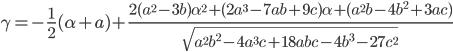 \displaystyle \gamma=-\frac{1}{2}(\alpha+a)+\frac{2(a^2-3b)\alpha^2+(2a^3-7ab+9c)\alpha+(a^2 b-4b^2+3ac)}{\sqrt{a^2 b^2 -4a^3 c +18abc -4b^3-27c^2}}