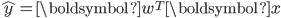 \displaystyle \hat{y} = \boldsymbol{w}^T \boldsymbol{x}