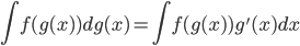 \displaystyle \int f(g(x)) dg(x) = \int f(g(x))g'(x) dx