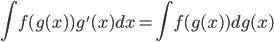 \displaystyle \int f(g(x))g'(x) dx = \int f(g(x)) dg(x)