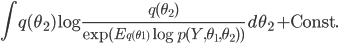 \displaystyle \int q(\theta_2) \log\frac{q(\theta_2)}{\exp( E_{q(\theta_1)} \log p(Y, \theta_1,\theta_2))} \, d\theta_2  +\mathrm{Const.}