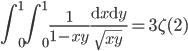 \displaystyle \int_0^1 \! \! \int_0^1 \frac{1}{1-xy}\frac{\mathrm{d}x\mathrm{d}y}{\sqrt{xy}}=3\zeta(2)