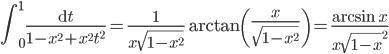 \displaystyle \int_0^1\frac{\mathrm{d}t}{1-x^2+x^2t^2}=\frac{1}{x\sqrt{1-x^2}}\arctan\left(\frac{x}{\sqrt{1-x^2}}\right) = \frac{\arcsin x}{x\sqrt{1-x}^2}