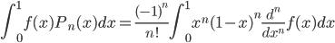 \displaystyle \int_0^1f(x)P_n(x)dx = \frac{(-1)^n}{n!}\int_0^1x^n(1-x)^n\frac{d^n}{dx^n}f(x)dx