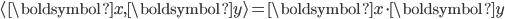 \displaystyle \langle \boldsymbol{x} , \boldsymbol{y} \rangle=\boldsymbol{x} \cdot \boldsymbol{y}