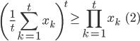 \displaystyle \left( \frac{1}{t}\sum_{k=1}^t x_k \right)^t \geq \prod_{k=1}^t x_k \qquad\qquad (2)